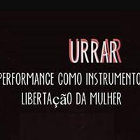 Urrar A Performance como Instrumento de Libertao da Mulher