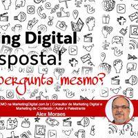 Marketing Digital  a Resposta Mas qual a pergunta mesmo