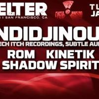 Jan. 17th -Shelter SF- Indidjinous Rom Kinetik Shadow Spirit
