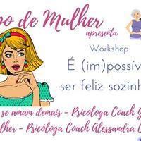 Papo de Mulher - Workshop  (im)possvel ser feliz sozinha