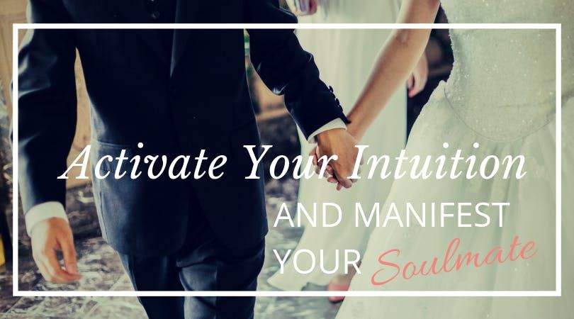 Activate your Intuition to Manifest Your Soulmate Pre-Recorded Workshop