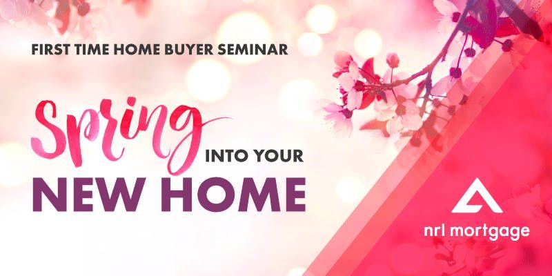 Spring into your New Home (FREE Home Buyer Seminar)