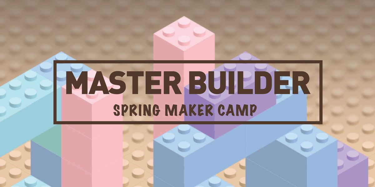 Master Builder - Spring Maker Camp