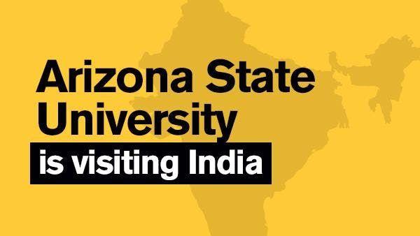 Arizona State University is visiting India (Ahmedabad)