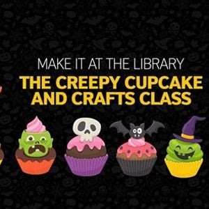 Make It at the Library The Creepy Cupcakes and Crafts Class