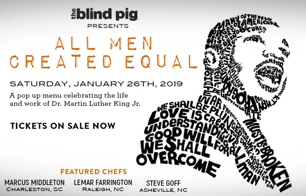 The Blind Pig Supper Club presents All Men Created Equal featuring Chefs Marcus Middleton Charleston SC Lemar Farrington Raleigh NC and Steven Goff Asheville NC.