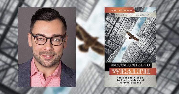 Decolonizing Wealth A Conversation with Edgar Villanueva