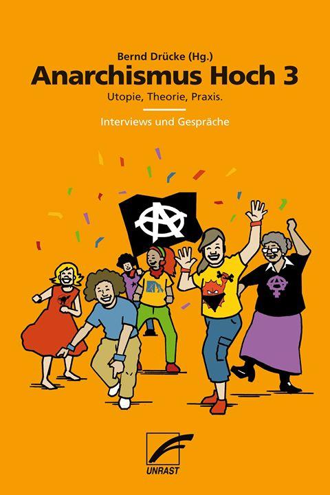 Anarchismus Hoch 3 - Utopie Theorie Praxis. Interviews und