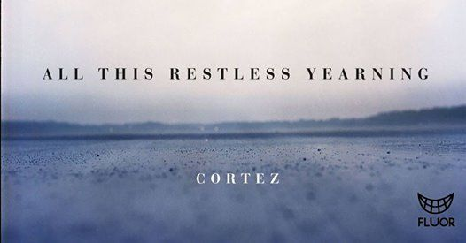 Release Cortez Album All This Restless Yearning