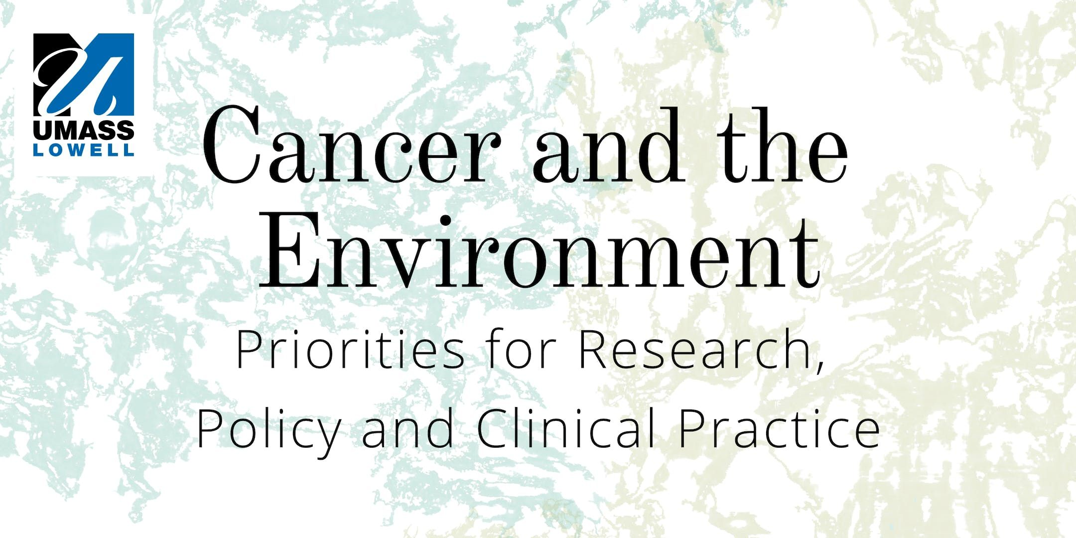 Cancer and the Environment Priorities for Research Policy and Clinical Practice
