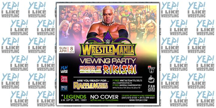 WrestleMania 34 Party Hosted by RIKISHI presented by YEP I Like Wrestling