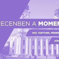 Debrecenben a Momentum hol tartunk merre haladunk
