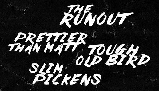 The Runout  Prettier Than Matt  Tough Old Bird  Slim Pickens