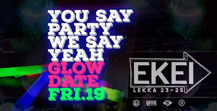You Say Party We Say Yeah Glow Date at EKEI