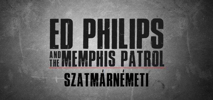 Ed Philips and the Memphis Patrol - Szatmrnmeti - (Private)
