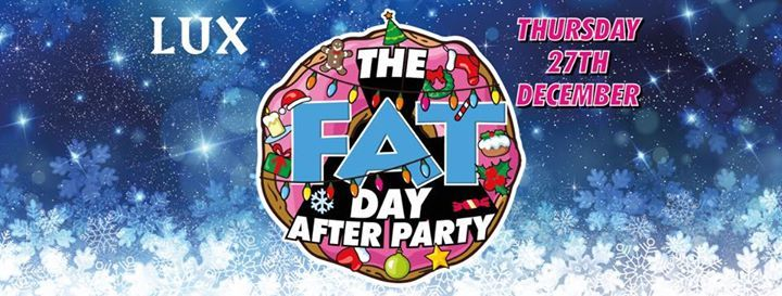 FAT  The Day After Party  Thursday 27th December