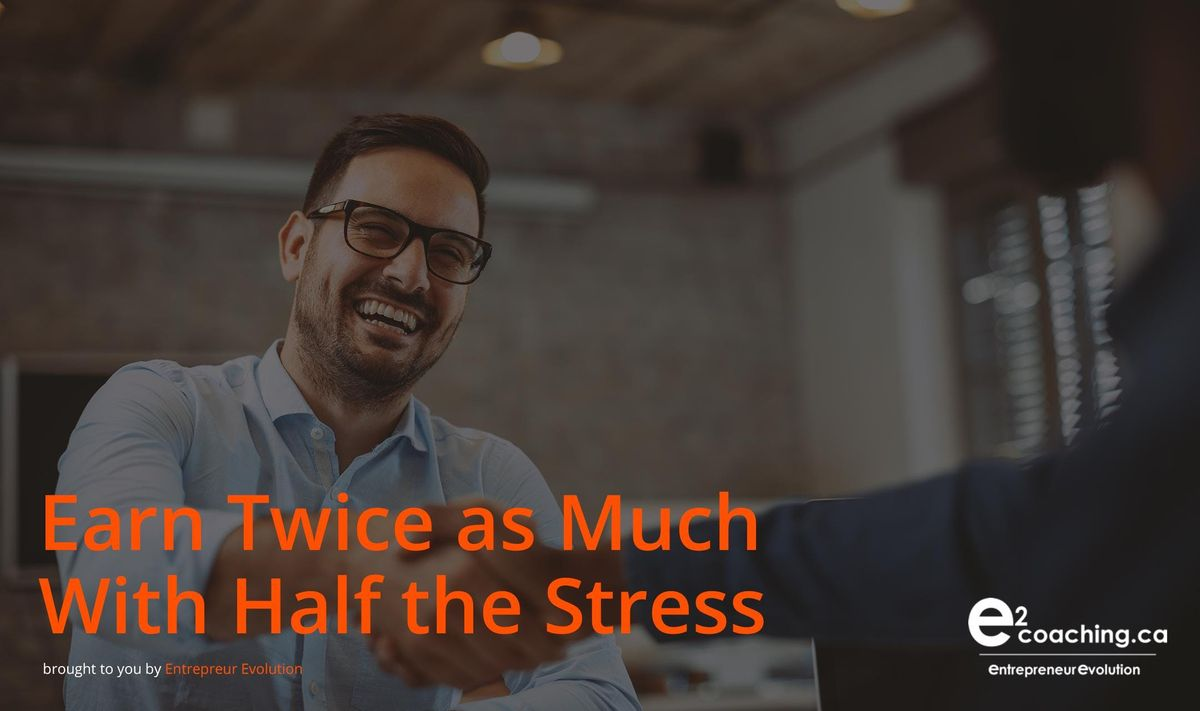 Earn Twice As Much With Half The Stress  Entrepreneur Evolution
