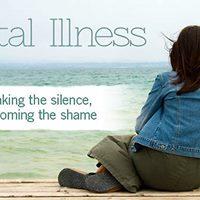 Mental Illness Breaking the Silence Overcoming the Shame