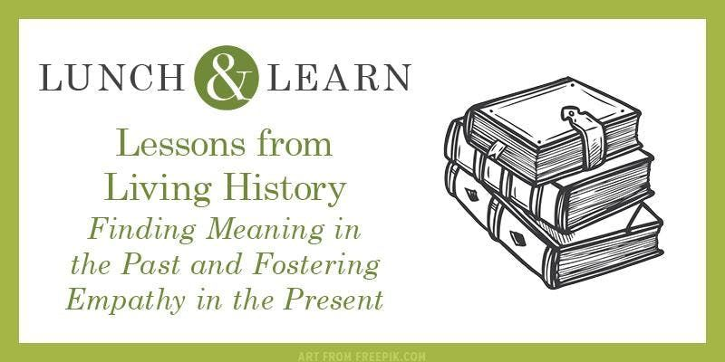 Lunch & Learn Lessons from Living History Finding Meaning in the Past and Fostering Empathy in the Present (Hilary Goodnow)