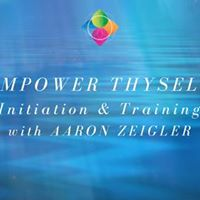 Empower Thyself Initiation &amp 2-Day Training with Aaron Zeigler