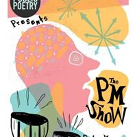 Public Poetry presents the PM Show (doors 730pm)