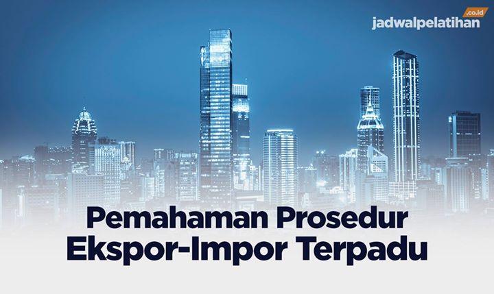 Pelatihan Pemahaman Prosedur Ekspor-Impor Terpadu