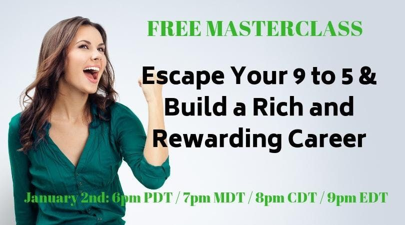 Escape Your 9 to 5 & Build a Rich and Rewarding Career