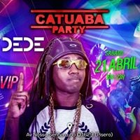CATUABA PARTY  MC DEDE &amp 2 VOLTRONS   MULHER VIP  OPEN BAR