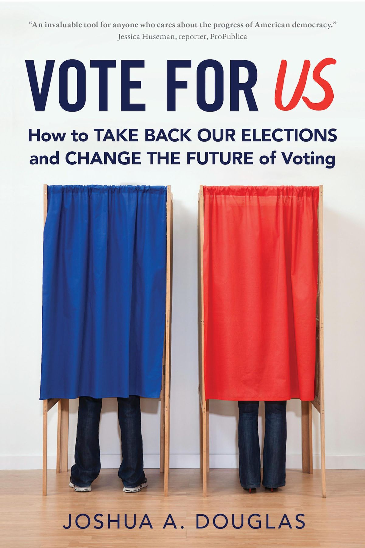 Vote for US How to Take Back Our Elections and Change the Future of Voting with Joshua A. Douglas