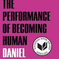 Daniel Borzutzkys The Performance of Becoming Human is Aprils