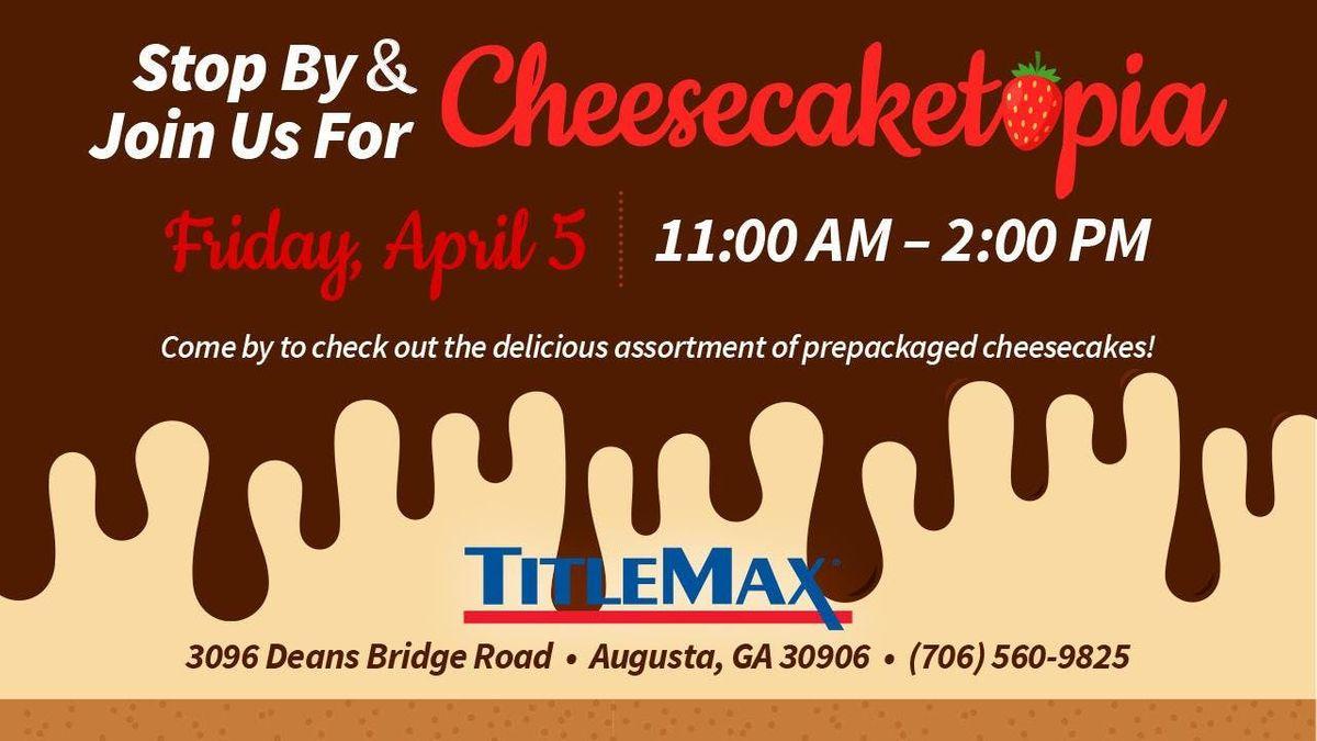 Cheesecaketopia at TitleMax Augusta GA 1