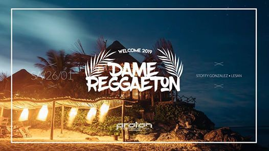 Dame Reggaeton  Welcome 2019  26.01.2019