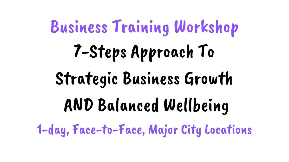 WORKSHOP [1-day  GEEL] 7-Steps To Business Growth & Balanced Wellbeing