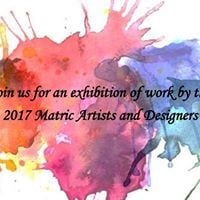 Exhibition by the 2017 Matric artists and designers