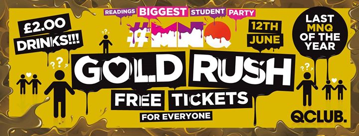 MNQ the GOLD RUSH - Free Tickets for Everyone! 12th June