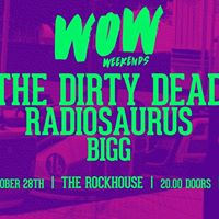 Wow Weekends Present The Dirty Dead Radiosaurus &amp Bigg