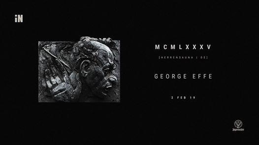 iN MCMLXXXV  GEORGE EFFE