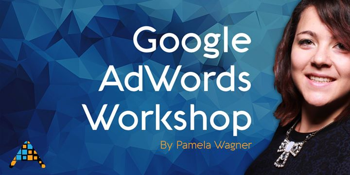 3h Workshop Intro to Google AdWords & Setup Your First Campaign