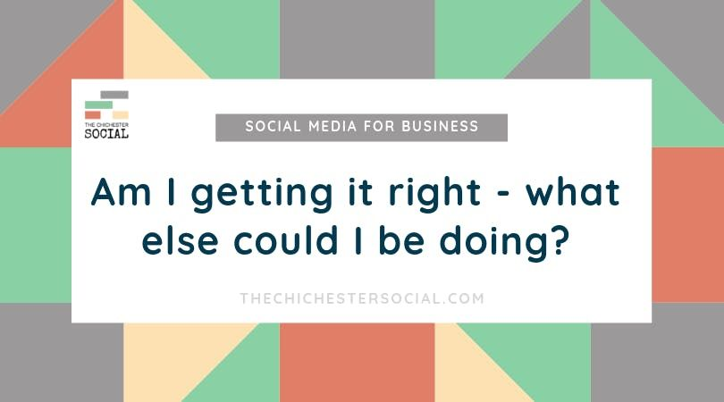 Social Media for Business am I getting it right what else could I be doing