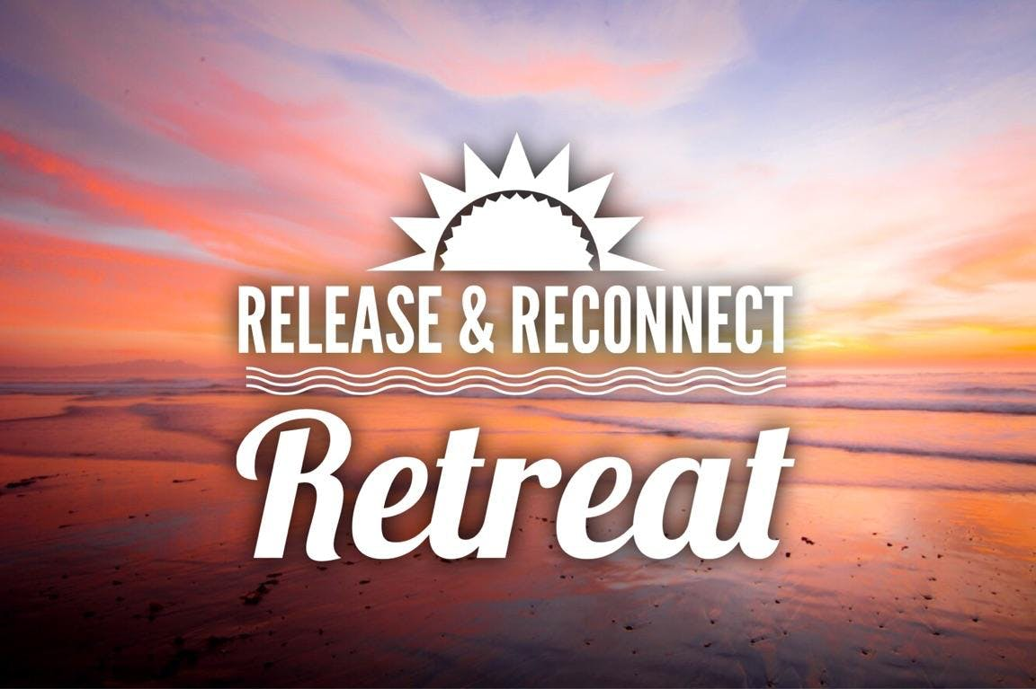Release &amp Reconnect Retreat
