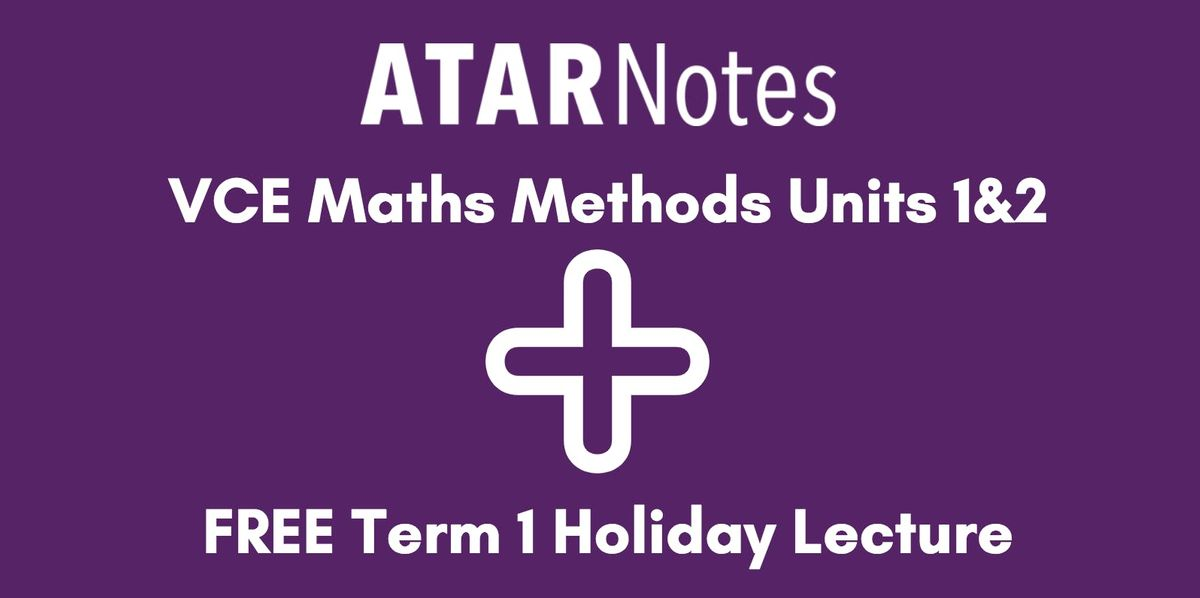 Maths Methods Units 1&2 Term 1 Holiday Lecture at RMIT