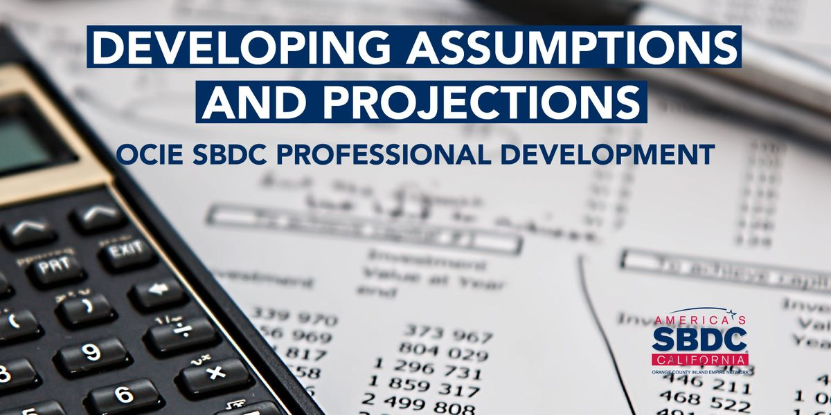 Developing Assumptions and Projections - OCIE SBDC Professional Development