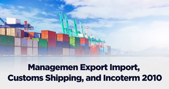 Managemen Export Import Customs Shipping and Incoterm 2010