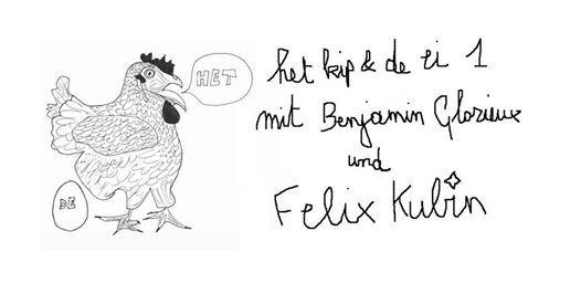 Het Kip & De Ei 1 - Felix Kubin & Benjamin Glorieux