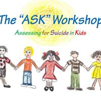 The ASK (Assessing for Suicide in Kids) Workshop
