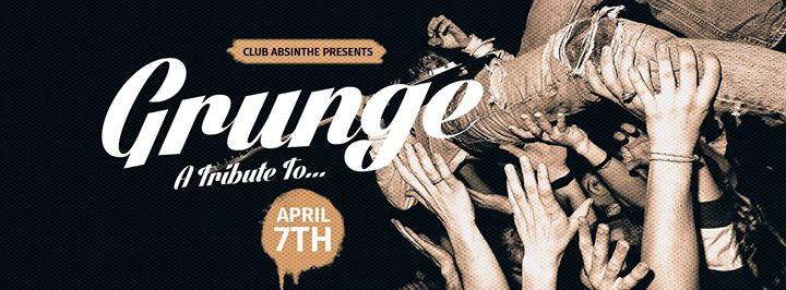 Grunge A Tribute To w Nirvana Hole & More At Club Absinthe