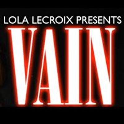 VAIN - Hosted by Lola LeCroix