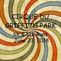 Cirque du Griffith Park 6 &amp 12 Hour Runs
