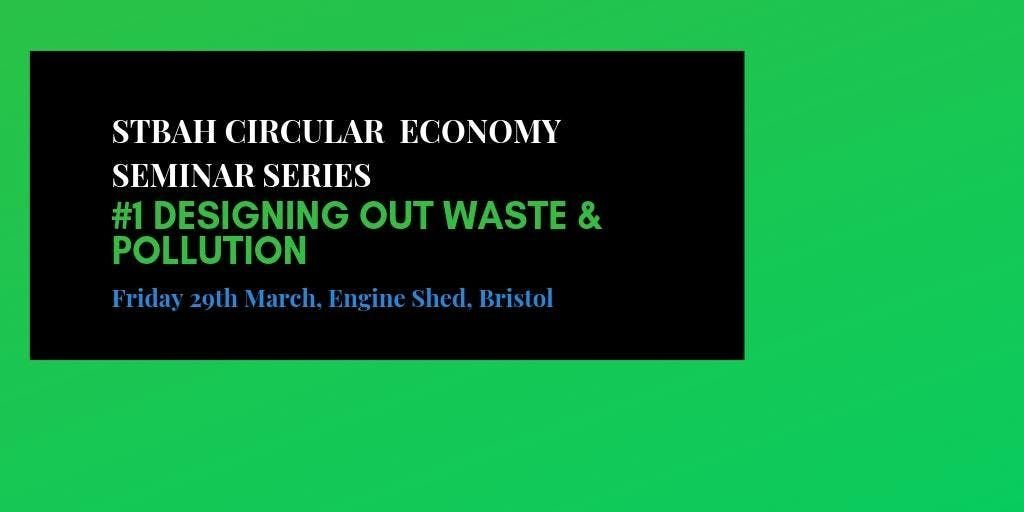 STBAH Circular Economy seminar series  1 Designing out waste & pollution