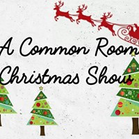A Common Room Christmas Show